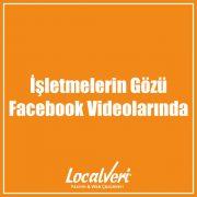 İşletmelerin Gözü Facebook Videolarında