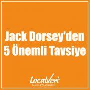 Jack Dorsey'den 5 Önemli Tavsiye