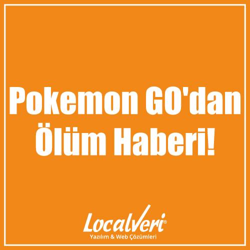 Pokemon GO'dan Ölüm Haberi!