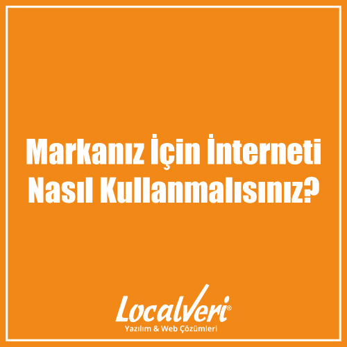 Markanız İçin İnterneti Nasıl Kullanmalısınız?