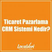 Ticaret Pazarlama CRM Sistemi Nedir?